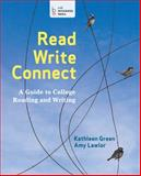 Read, Write, Connect : A Guide to College Reading and Writing, Green, Kathleen and Lawlor, Amy, 145762074X