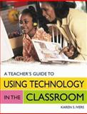 A Teacher's Guide to Using Technology in the Classroom, Karen S. Ivers, 1591580749