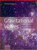 Gravitational Waves Vol. 1 : Theory and Experiments, Maggiore, Michele, 0198570740