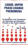Liquid-Vapor Phase-Change Phenomena : An Introduction to the Thermophysics of Vaporization and Condensation in Heat Transfer Equipment, Carey, Van P., 1560320745