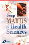 Using Maths in Health Sciences, Gunn, Chris, 0443070741
