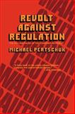 Revolt Against Regulation : The Rise and Pause of the Consumer Movement, Pertschuk, Michael, 0520050746