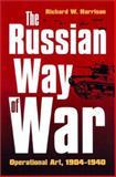 The Russian Way of War : Operational Art, 1904-1940, Harrison, Richard W., 070061074X