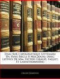 Essai Sur L'Apologétique Littéraire du Xviie Siècle À Nos Jours, J. -Roger Charbonnel, 1144440742