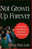 Not Grown up Forever : A Chinese Conception of Adolescent Development, Lam, Ching Man, 1600210740
