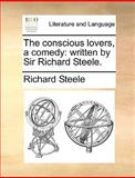 The Conscious Lovers, a Comedy, Richard Steele, 114092074X