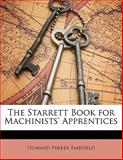 The Starrett Book for MacHinists' Apprentices, Fairfield, Howard Parker, 1141530740