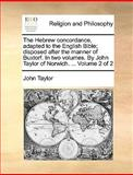 The Hebrew Concordance, Adapted to the English Bible; Disposed after the Manner of Buxtorf in Two Volumes by John Taylor of Norwich Volume 2 O, John Taylor, 1170000746