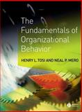 The Fundamentals of Organizational Behavior : What Managers Need to Know, Tosi, Henry L. and Mero, Neal P., 1405100745