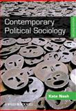 Contemporary Political Sociology : Globalization, Politics and Power, Nash, Kate, 1444330748