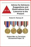 Advice for Advisors: Suggestions and Observations from Lawrence to the Present, Robert D., Robert Ramsey, III and Combat Institute, 1478160748
