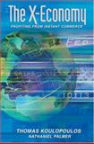 The X-Economy : Profiting from Instant Commerce, Koulopoulos, Thomas, 1587990741