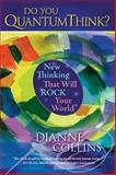 Do You Quantum Think?, Dianne Collins, 159079074X