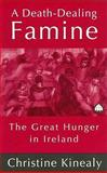 A Death-Dealing Famine : The Great Hunger in Ireland, Kinealy, Christine, 0745310745