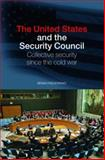 The United States and the Security Council : Collective Security since the Cold War, Frederking, Brian, 0415770750