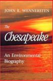 The Chesapeake : An Environmental Biography, Wennersten, John R., 0938420755