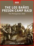 The Los Banos Prison Camp Raid, Gordon Rottman, 1849080755