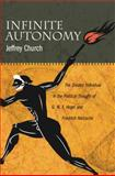 Infinite Autonomy : The Divided Individual in the Political Thought of G. W. F. Hegel and Friedrich Nietzsche, Church, Jeffrey, 0271050756