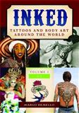 Inked: Tattoos and Body Art Around the World, Margo DeMello, 1610690753