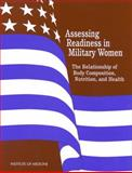 Assessing Readiness in Military Women : The Relationship of Body, Composition, Nutrition, and Health, Institute of Medicine Staff and Body Composition, Nutrition, and Health of Military Women Committee, 0309060753