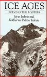 Ice Ages : Solving the Mystery, Imbrie, John and Imbrie, Katherine P., 0674440757