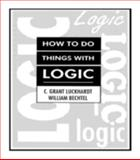 How to Do Things with Logic, Luckhardt, C. Grant and Bechtel, William, 0805800751