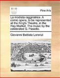 La Modista Raggiratrice a Comic Opera, to Be Represented at the King's Theatre, in the Hay-Market the Music by the Celebrated G Pasiello, Giovanni Battista Lorenzi, 1170400752