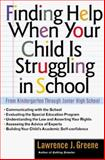 Finding Help When Your Child Is Struggling in School, Lawrence J. Greene, 0307440753