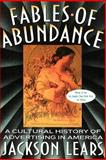 Fables of Abundance, Jackson T. Lears, 0465090753