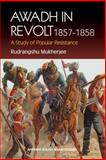 Awadh in Revolt, 1857-1858 : A Study of Popular Resistance, Mukherjee, Rudrangshu, 1843310759
