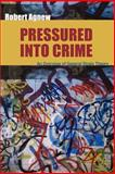 Pressured into Crime : An Overview of General Strain Theory, Agnew, Robert, 0195330757