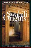 Swahili Origins : Swahili Culture and the Shungwaya Phenomenon, Allen, James De Vere, 0852550758