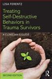 Treating Self-Destructive Behaviors in Trauma Survivors : A Clinician's Guide, Ferentz, Lisa, 1138800759