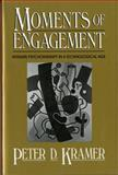 The Moments of Engagement : Intimate Psychotherapy in a Technological Age, Kramer, Peter D., 0393700755
