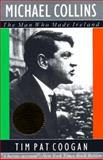 Michael Collins : The Man Who Made Ireland, Coogan, Tim Pat, 1570980756
