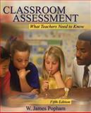 Classroom Assessment : What Teachers Need to Know, Popham, W. James, 0205510752