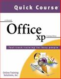 Quick Course in Microsoft Office XP : Fast-Track Training for Busy People, Online Training Solutions, Inc. Staff, 1582780757