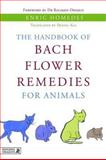 The Handbook of Bach Flower Remedies for Animals, Enric Homedes, 1848190751