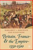 Britain, France and the Empire, 1350-1500, Rose, Susan and Kekewich, Margaret L., 0333690753