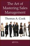 The Art of Mastering Sales Management, Cook, Thomas A., 1420090755