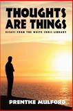 Thoughts Are Things, Prentice Mulford, 1434400751