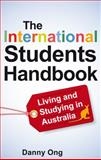 The International Students' Handbook : Living and Studying in Australia, Ong, Danny, 1921410752