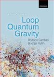 A First Course in Loop Quantum Gravity, Gambini, Rodolfo and Pullin, Jorge, 0199590753