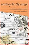 Writing for the Screen : Creative and Critical Approaches, Batty, Craig and Waldeback, Zara, 0230550754