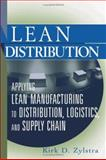 Lean Distribution : Applying Lean Manufacturing to Distribution, Logistics, and Supply Chain, Zylstra, Kirk D., 0471740756