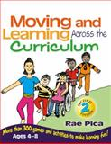 Moving and Learning Across the Curriculum : More Than 300 Activities and Games to Make Learning Fun, Pica, Rae, 1418030759