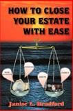 How to Close Your Estate with Ease, Janise L. Bradford, 1418410756