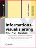 Informationsvisualisierung : Web - Print - Signaletik. Erfolgreiches Informationsdesign: Leitsysteme, Wissensvermittlung und Informationsarchitektur, Stapelkamp, Torsten, 3642020755