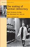 The Making of German Democracy : West Germany in the Adenauer Era, 1945-65, Grünbacher, Armin, 0719080762