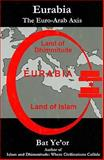 Eurabia : The Euro-Arab Axis, Bat Ye'or, 0838640761